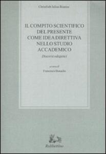 Libro Il compito scientifico del presente come idea direttiva nello studio accademico. Discorsi odegetici Christlieb J. Braniss