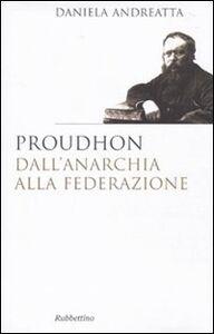 Libro Proudhon dall'anarchia alla federazione Daniela Andreatta