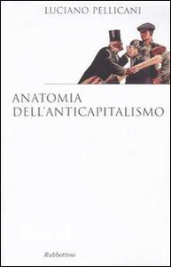 Foto Cover di Anatomia dell'anticapitalismo, Libro di Luciano Pellicani, edito da Rubbettino