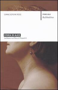 Libro Storia di Alice. La Giovanna d'Arco di Mussolini Gianni Scipione Rossi