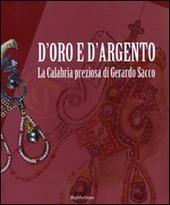 D'oro e d'argento. La Calabria preziosa di Gerardo Sacco. Catalogo della mostra (Catanzaro, 19 dicembre 2009-14 febbraio 2010)