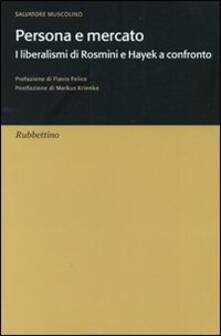 Persona e mercato. I liberalismi di Rosmini e Hayek a confronto - Salvatore Muscolino - copertina