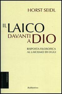 Foto Cover di Il laico davanti a Dio. Risposta filosofica al laicismo contemporaneo, Libro di Horst Seidl, edito da Rubbettino