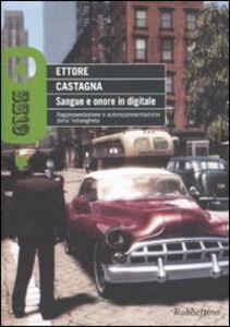 Foto Cover di Sangue e onore in digitale. Rappresentazione e autorappresentazione della 'ndrangheta, Libro di Ettore Castagna, edito da Rubbettino