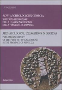 Libro Scavi arceologici in Georgia. Rapporto preliminare della I campagna di scavo nella provincia di Aspindza. Ediz. italiana e inglese Livio Zerbini
