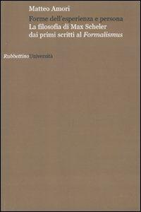 Forme dell'esperienza e persona. La filosofia di Max Scheler dai primi scritti al «Formalismus»