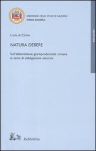 Natura debere. Sull'elaborazione giurisprudenziale romana in tema di obbligazione naturale