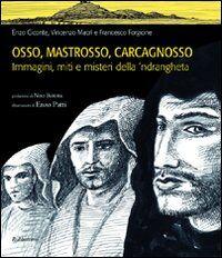 Osso, Mastrosso, Carcagnosso. Immagini, miti e misteri della 'ndrangheta