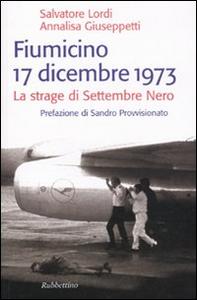 Libro Fiumicino 17 dicembre 1973. La strage di settembre nero Annalisa Giuseppetti , Salvatore Lordi