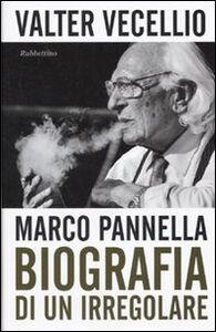 Libro Marco Pannella. Biografia di un irregolare Valter Vecellio