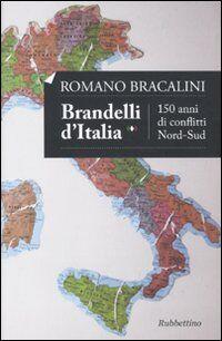 Brandelli d'Italia. 150 anni di conflitti Nord-Sud