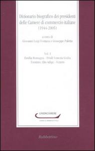 Libro Dizionario biografico dei presidenti delle Camere di commercio italiane (1944-2005). Vol. 1: Emilia Romagna-Friuli Venezia Giulia-Trentino Alto Adige-Veneto.