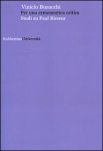Foto Cover di Per una ermeneutica critica. Studi su Paul Ricoeur, Libro di Vinicio Busacchi, edito da Rubbettino