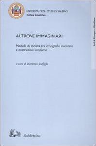 Libro Altrove immaginari. Modelli di società tra etnografie inventate e costruzioni utopiche