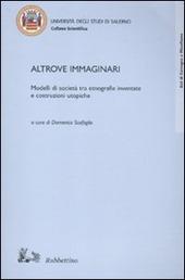 Altrove immaginari. Modelli di società tra etnografie inventate e costruzioni utopiche