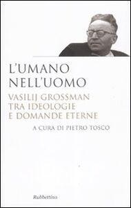 Libro L' umano nell'uomo. Vasilij Grossman tra ideologie e domande eterne