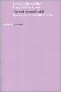 Libro Territori imprenditoriali. Nuovi scenari di competitività etica Carmela E. Schillaci , M. Cristina Longo