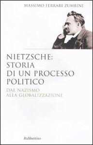 Libro Nietzsche: il processo politico. Dal nazismo alla globalizzazione Massimo Ferrari Zumbini