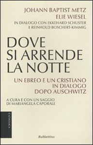 Libro Dove si arrende la notte. Un ebreo e un cristiano in dialogo dopo Auschwitz J. Baptist Metz , Elie Wiesel
