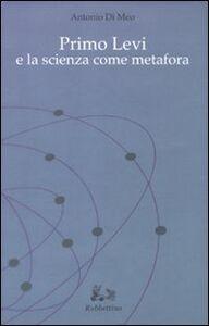 Foto Cover di Primo Levi e la scienza come metafora, Libro di Antonio Di Meo, edito da Rubbettino