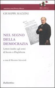 Libro Nel segno della democrazia. Lettere inedite agli amici di Scozia e d'Inghilterra Giuseppe Mazzini