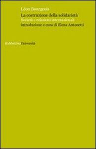 Libro La costruzione della solidarietà. Società e relazioni internazionali Leon Bourgeois