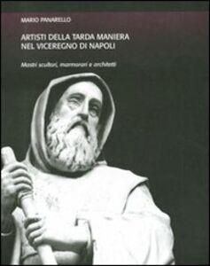 Artisti della tarda maniera nel viceregno di Napoli. Mastri scultori, marmorari e architetti