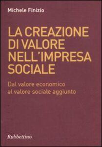 La creazione di valore nell'impresa sociale. Dal valore economico al valore sociale aggiunto