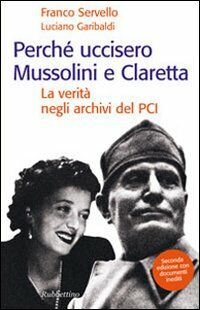 Perché uccisero Mussolini e Claretta. La verità negli archivi del PCI