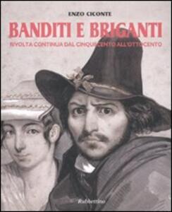 Banditi e briganti. Rivolta continua dal Cinquecento all'Ottocento