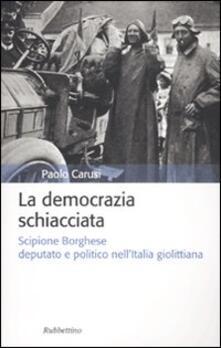 La democrazia schiacciata. Scipione Borghese deputato e politico nell'Italia giolittiana