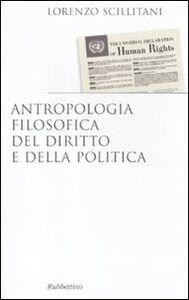 Foto Cover di Antropologia filosofica del diritto e della politica, Libro di Lorenzo Scillitani, edito da Rubbettino
