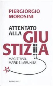 Libro Attentato alla giustizia. Magistrati, mafie e impunità Piergiorgio Morosini
