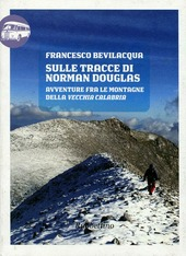 Sulle tracce di Norman Douglas. Avventure fra le montagne della vecchia Calabria