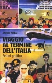 Viaggio al termine dell'Italia. Fellini politico