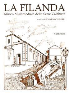 La filanda. Museo multimediale delle Serre calabresi. Ediz. italiana e inglese