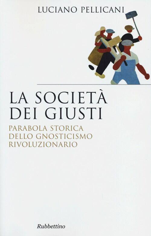 La società dei giusti. Parabola storica dello gnosticismo rivoluzionario