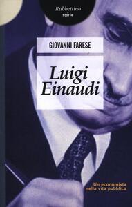 Libro Luigi Einaudi. Un economista nella vita pubblica Giovanni Farese
