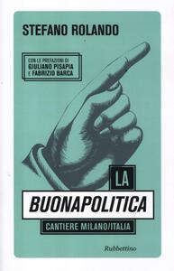 La buonapolitica. Cantiere Milano/Italia