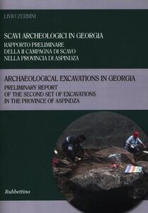 Libro Scavi archeologici in Georgia. Rapporto preliminare della II campagna di scavo nella provincia di Aspindza. Ediz. italiana e inglese Livio Zerbini