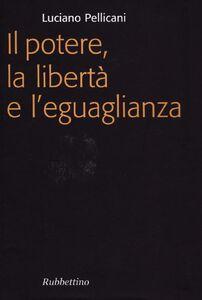 Libro Il potere, la libertà e l'eguaglianza Luciano Pellicani