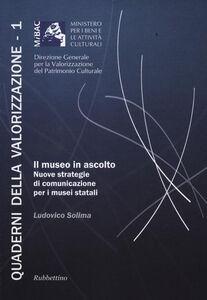 Foto Cover di Il museo in ascolto. Nuove strategie di comunicazione per i musei statali, Libro di Ludovico Solima, edito da Rubbettino