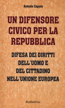 Camfeed.it Un difensore civico per la repubblica. Difesa dei diritti dell'uomo e del cittadino nell'Unione Europea Image