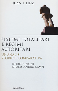 Libro Sistemi totalitari e regimi autoritari. Un'analisi storico-comparativa Juan J. Linz