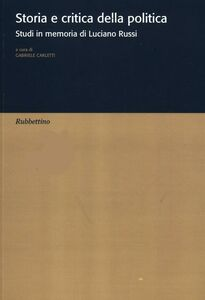 Foto Cover di Storia e critica della politica. Studi in memoria di Luciano Russi, Libro di  edito da Rubbettino