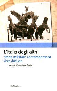Foto Cover di L' Italia degli altri. Storia dell'Italia contemporanea vista da fuori, Libro di  edito da Rubbettino