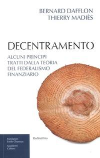 Decentramento. Alcuni principi tratti dalla teoria del federalismo finanziario - Dafflon Bernard Madiès Thierry - wuz.it