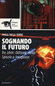 Libro Sognando il futuro. Da 2001: odissea nello spazio a Inception Paola Dalla Torre