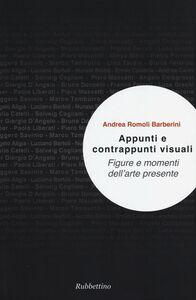 Foto Cover di Appunti e contrappunti visuali. Figure e momenti dell'arte presente, Libro di Andrea Romoli Barberini, edito da Rubbettino