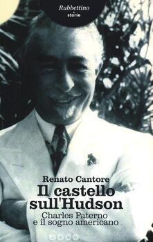 Il castello sull'Hudson. Charles Paterno e il sogno americano - Renato Cantore - copertina